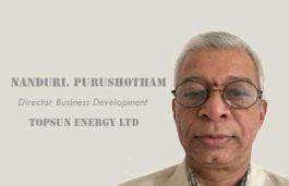 VIZ-A-VIZ with Nanduri. Purushotham, Director Business Development, Topsun Energy Ltd,