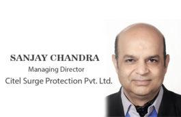 Viz-A-Viz with Sanjay Chandra, Managing Director, Citel Surge Protection Pvt. Ltd.