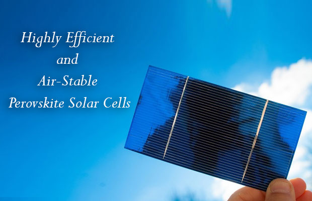 Highly Efficient and Air-Stable Perovskite Solar Cells