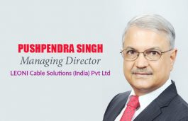 Viz-A-Viz with Pushpendra Singh, Managing Director, LEONI Cable Solutions (India) Pvt Ltd